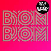 Letra Sam and the Womp - Bom Bom
