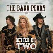Letra The Band Perry - Better Dig Two