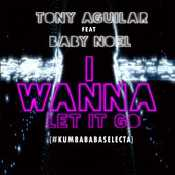 Letra Tony Aguilar - I wanna let it go Feat. Baby Noel