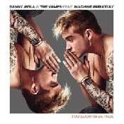 Letra Danny Avila - Too Good to Be True (feat. Machine Gun Kelly y The Vamps)