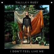 Letra Talulah Ruby - I Don't Feel Like Me