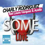 Letra Charly Rodriguez - Some Love feat. Laura Vazquez y Azetta