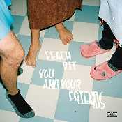 Peach Pit - You And Your Friends